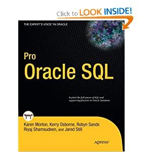 Amazon.com: Pro Oracle SQL (Expert's Voice in Oracle) (9781430232285): Karen Morton, Kerry Osborne, Robyn Sands, Riyaj Shamsudeen, Jared Still: Books