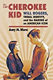img - for The Cherokee Kid: Will Rogers, Tribal Identity, and the Making of an American Icon (Cultureamerica) book / textbook / text book