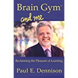Brain Gym and Me: Reclaiming the Pleasure of Learningby Paul E. Dennison