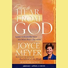 How to Hear From God: Learn to Know His Voice and Make Right Decisions (       ABRIDGED) by Joyce Meyer Narrated by Joyce Meyer