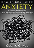 How To Deal With Anxiety: 2 simple techniques will help you overcoming anxiety (Fight Anxiety, Anxiety Treatment, Disorders, How to Overcome Depression)