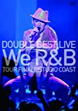DOUBLE BEST LIVE We R&B TOUR FINAL@STUDIO COAST<初回生産限定盤>