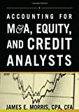 Accounting for M&A, Equity, and Credit Analysts (0071429697) by Morris, James