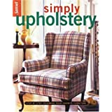 "Simply Upholstery: Step-by-Step, Renewing Your Favorite Furniturevon ""Editors of Sunset Books"""