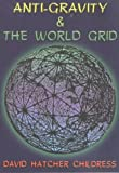 Anti-Gravity and the World Grid (Lost Science (Adventures Unlimited Press)) (0932813038) by David Hatcher Childress