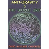 Anti-gravity and the World Grid (Lost Science (Adventures Unlimited Press))by David Hatcher Childress