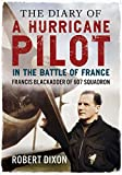 Robert Dixon The Diary of a Hurricane Pilot in the Battle of France: Francis Blackadder of 607 Squadron