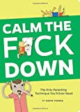 Calm the F*ck Down: The Only Parenting Technique You'll Ever Need