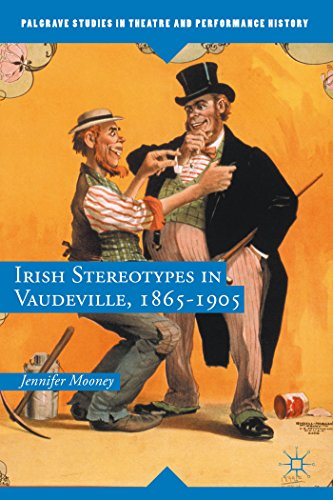 Irish Stereotypes in Vaudeville, 1865-1905 (Palgrave Studies in Theatre and Performance History)