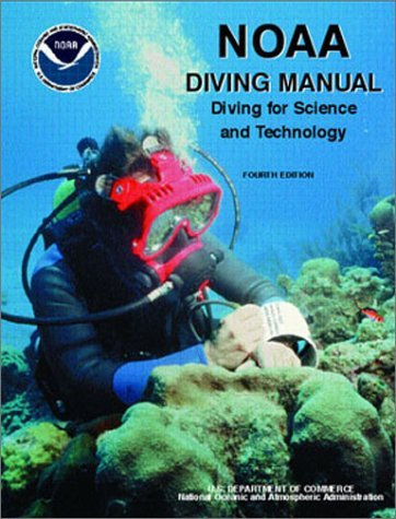 NOAA Diving Manual: Diving for Science and Technology,...