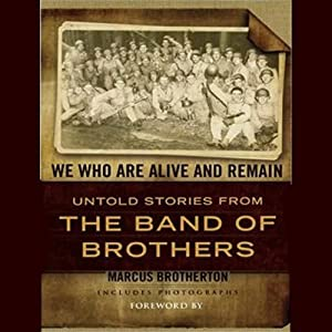 We Who Are Alive and Remain: Untold Stories from the Band of Brothers | [Marcus Brotherton]