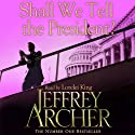 Shall We Tell the President Audiobook by Jeffrey Archer Narrated by Lorelei King