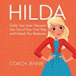 Hilda: Tackle Your Inner Naysayer, Get Out of Your Own Way, and Unleash Your Badassery |  Coach Jennie