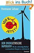 100% jetzt: der energethische Imperativ: Wie der vollständige Wechsel zu erneuerbaren Energien zu realisieren ist