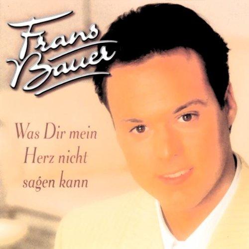 Frans Bauer - Was Dir Mein Herz Nicht Sagen Kann - Zortam Music