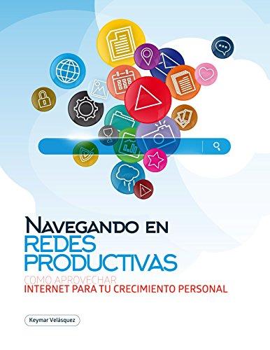Navegando en redes productivas: Cómo aprovechar Internet para tu crecimiento personal