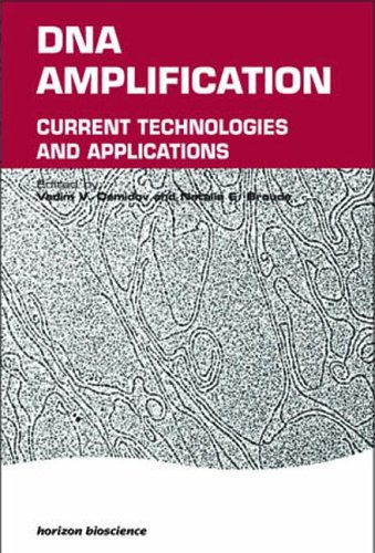 Dna Amplification: Current Technologies And Applications (Horizon Bioscience)