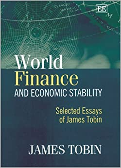 essays economics tobin World finance and economic stability selected essays of james tobin the late  james tobin, formerly sterling professor emeritus of economics, yale.