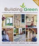 Building Green, New Edition: A Complete How-To Guide to Alternative Building Methods Earth Plaster * Straw Bale * Cordwood * Cob * Living Roofs (Building Green: A Complete How-To Guide to Alternative)