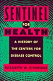 img - for Sentinel for Health: A History of the Centers for Disease Control book / textbook / text book
