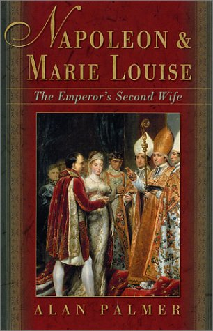 Napoleon & Marie Louise: The Emperor's Second Wife, Mr. Alan Palmer