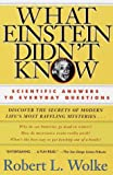 What Einstein Didn't Know : Scientific Answers to Everyday Questions