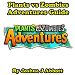 Plants vs Zombies Adventures Guide | Joshua J. Abbott