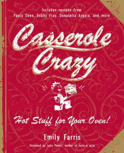 Casserole Crazy: Hot Stuff for Your Oven! by Emily Farris