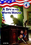 Capital Mysteries #4: A Spy in the White House (A Stepping Stone Book(TM)) (0375825576) by Roy, Ron