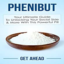 Phenibut: Your Ultimate Guide to Unlocking Your Social Side & More with This Powerful Pill (       UNABRIDGED) by Get Ahead Narrated by Jason Lovett
