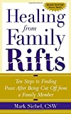 Mark Sichel Healing From Family Rifts: Ten Steps to Finding Peace After Being Cut Off From a Family Member