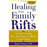 Healing From Family Rifts : Ten Steps to Finding Peace After Being Cut Off From a Family Member ~ Mark Sichel