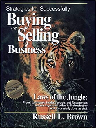 Strategies for Successfully Buying or Selling a Business: Laws of the Jungle: Proven Techniques, Inside Secrets and Fundamentals for Business Buyers a