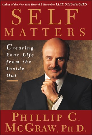 Self Matters : Creating Your Life from the Inside Out, DR. PHIL MCGRAW