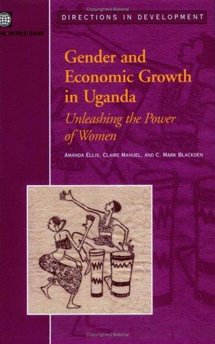Gender and Economic Growth in Uganda: Unleashing the Power of Women (Directions in Development - Human Development)