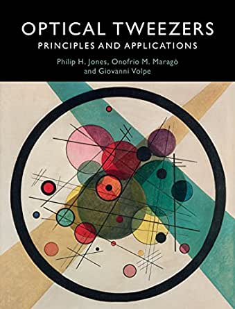 Optical Tweezers: Principles and Applications, Philip Jones, Onofrio