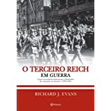 O Terceiro Reich em Guerra: Como os nazistas conduziram a Alemanha da conquista ao desastre (1939 - 1945)