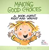 Lisa O. Engelhardt Making Good Choices: A Book about Right and Wrong (Just for Me Books)