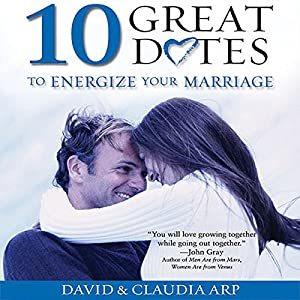 10 Great Dates to Energize Your Marriage: The Best Tips from the Marriage Alive Seminars | [David Arp, Claudia Arp]