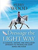 Perry Wood Dressage the Light Way