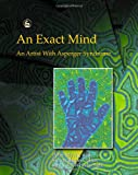 The Exact Mind: An Artist With Asperger Syndrome