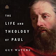 The Life and Theology of Paul Teaching Series Lecture by Guy Waters Narrated by Guy Waters