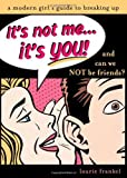 img - for It's Not Me, It's You: A Modern Girl's Guide to Breaking Up book / textbook / text book