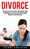 Divorce: 10 Useful Tips to Fast Recovery and Techniques to Help Kids Overcome Parents Separation
