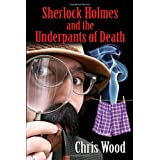 Sherlock Holmes and the Underpants Of Deathby Chris Wood