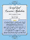 img - for Script and Cursive Alphabets: 100 Complete Fonts (Lettering, Calligraphy, Typography) book / textbook / text book