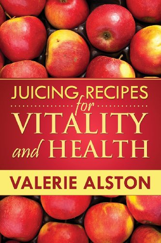 Juicing Recipes For Vitality and Health by Valerie Alston