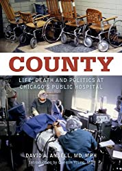 County: Life, Death and Politics at Chicago's Public Hospital (Library Edition)