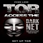 Tor: Access the Dark Net, Stay Anonymous Online and Escape NSA Spying Hörbuch von Evan Lane Gesprochen von: Gregory Sutton