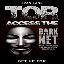 Tor: Access the Dark Net, Stay Anonymous Online and Escape NSA Spying Audiobook by Evan Lane Narrated by Gregory Sutton
